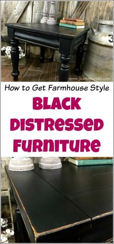 f32b8cb28 How to Get Farmhouse Style Black Distressed Furniture Furniture Online,  Paint Ideas For Furniture,