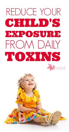 5 ways to reduce your child's daily exposure to toxins. So important! Please share.