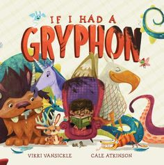 If I had a gryphon by Vikki Vansickle and Cale Atkinson. Sam just got a hamster for a pet. But the hamster is kind of boring ... he just eats and sleeps and gets his shavings wet. Inspired by her book of mythological creatures, Sam longs for a more exciting pet. But she soon realizes that taking care of these magical beasts might not be as wonderful as she thought.