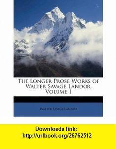 The Longer Prose Works of Walter Savage Landor, Volume 1 (9781148984230) Walter Savage Landor , ISBN-10: 1148984232  , ISBN-13: 978-1148984230 ,  , tutorials , pdf , ebook , torrent , downloads , rapidshare , filesonic , hotfile , megaupload , fileserve