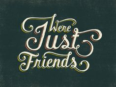 """""""We're just friends"""" by Lauren Hom – Daily Dishonesty Typography Letters, Typography Logo, Typography Design, Typography Served, Lauren Hom, Self Described, Word Pictures, Just Friends, Sarcastic Quotes"""