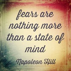 Fears are nothing more that a state of mind - Napolean Hill #quote