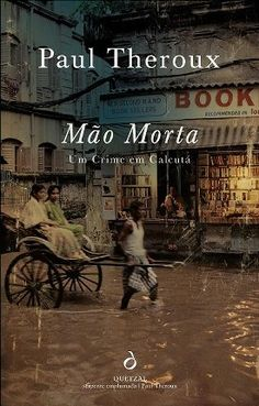 MÃO MORTA [A Dead Hand: A Crime in Calcutta] a novel by Paul Theroux | Portuguese Edition from Quetzal Editores| Edición Portuguesa de Quetzal Editores