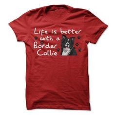 Life is better with a Border Collie T-Shirt Hoodie Sweatshirts uui. Check price ==► http://graphictshirts.xyz/?p=104086