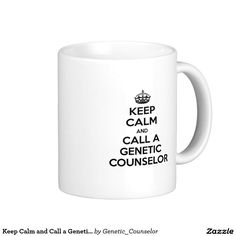 Keep Calm and Call a Genetic Counselor Classic White Coffee Mug Genetic Counseling, Crochet Wedding, Cute Cups, White Coffee Mugs, Coffee Travel, Classic White, Custom Mugs, Genetics, Keep Calm