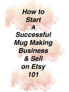How to start a successful mug making business and sell on etsy DIY MUG MAKING BUSINESS  #makemoneyonline #diy #etsyshop