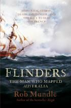 Flinders - the man who mapped Australia by Rob Mundle