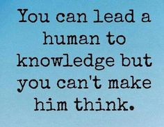 Just as you can lead a horse to water, but can't make it drink, 'You can lead another person to knowledge, but you can't make him think. Great Quotes, Me Quotes, Motivational Quotes, Funny Quotes, Inspirational Quotes, Qoutes, Into The Woods Quotes, Laughter Therapy, Human Mind
