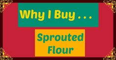 Find why I buy sprouted wheat flour and how to make it yourself!