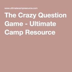 The Crazy Question Game - Ultimate Camp Resource