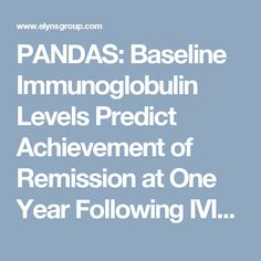 PANDAS: Baseline Immunoglobulin Levels Predict Achievement of Remission at One Year Following IVIg Therapy