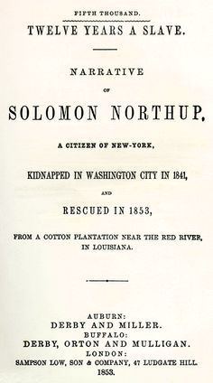 Solomon Northup. Twelve Years a Slave: Narrative of Solomon Northup, a Citizen of New-York, Kidnapped in Washington City in1841, and Rescued ...