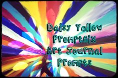 Art Journaling Is | Is Not - daisy yellow - create explore paint