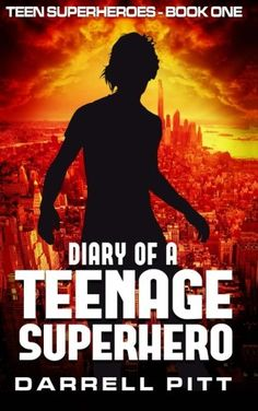 From 5.81 Diary Of A Teenage Superhero: Volume 1 (teen Superheroes)