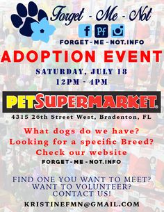 ***EVENT ALERT***  Forgetmenot Inc. will be having an ADOPTION EVENT at Pet Supermarket - South Bradenton  July 18: 12pm - 4pm  Pet Supermarket 4315 26th St W,  Bradenton, FL  Events: http://www.forget-me-not.info/category-s/107.htm