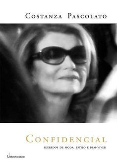 CONFIDENCIAL: SEGREDOS DE MODA, ESTILO E BEM-VIVER - Costanza Pascolato - Livro
