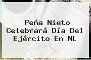 http://tecnoautos.com/wp-content/uploads/imagenes/tendencias/thumbs/pena-nieto-celebrara-dia-del-ejercito-en-nl.jpg Dia Del Ejercito. Peña Nieto celebrará Día del Ejército en NL, Enlaces, Imágenes, Videos y Tweets - http://tecnoautos.com/actualidad/dia-del-ejercito-pena-nieto-celebrara-dia-del-ejercito-en-nl/