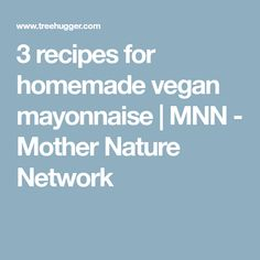 3 recipes for homemade vegan mayonnaise   MNN - Mother Nature Network