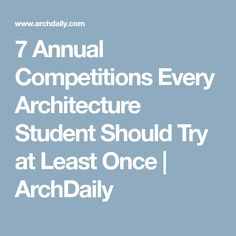 7 Annual Competitions Every Architecture Student Should Try at Least Once   ArchDaily
