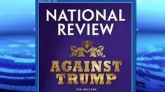 "The magazine that helped to start the modern conservative movement in the 1950's, National Review, planted itself firmly in opposition to Donald Trump's presidential candidacy Thursday.  ""Against Trump,"" the magazine placed on its cover, in large gold letters designed to mockingly imitate Trump's own"