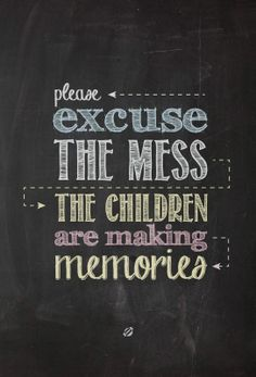 LostBumblebee: For all you Mommies out there! Free Printable = Please Excuse the Mess - the Children are Making Memories