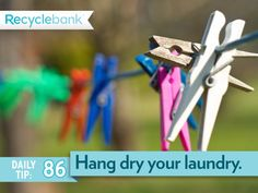Hang dry your laundry. You'll save energy and money.