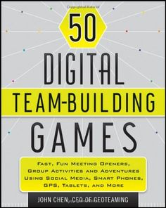 50 Digital Team-Building Games: Fast, Fun Meeting Openers, Group Activities and Adventures using Social Media, Smart Phones, GPS, Tablets, and More by John Chen,http://www.amazon.com/dp/1118180933/ref=cm_sw_r_pi_dp_QMYktb11MP97EMT1