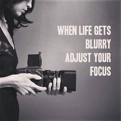 You can always find a new perspective! When life gets blurry, adjust the focus. #camera #quote