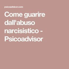 Come guarire dall'abuso narcisistico - Psicoadvisor Greys Anatomy, Trauma, Self Care, Einstein, Psychology, Health, Mon Cheri, Fitness, Medicine