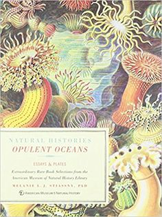 Opulent Oceans: Extraordinary Rare Book Selections from the American Museum of Natural History Library (Natural Histories): Melanie L.J. Stiassny, American Museum of Natural History: 9781454913412: Amazon.com: Books