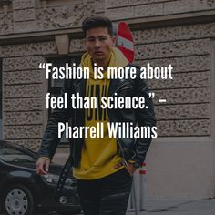 """""""Fashion is more about feel than science. Mens Fashion Quotes, Style Quotes, Pharrell Williams, Science, Feelings, Board, Inspiration, Biblical Inspiration, Science Comics"""