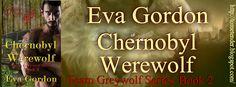 Tome Tender: Eva Gordon's CHERNOBYL WEREWOLF Release Blitz w/Sp...