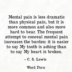 """ the frequent attempt to conceal mental pain increases the burden.."""
