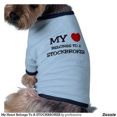 My Heart Belongs To A STOCKBROKER Doggie Tee Shirt