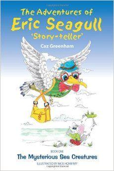 The Adventures of Eric Seagull: Amazon.co.uk: Caz Greenham, Nick Homfray: 9781781320938: Books