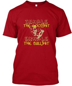 Inhale The Goodshit Exhale The Bullshit Deep Red T-Shirt Front