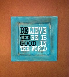One of a kind...BElieve THEre is GOOD in the by designstudiosigns, $29.50