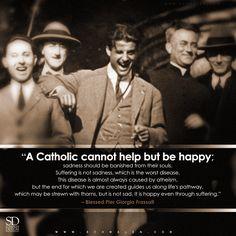 www.Schmalen.com Blessed Pier Giorgio Frassati, pray for us! / Happiness / Happy