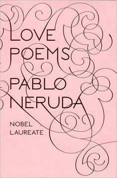 Love Poems, Pablo Neruda. Perfect edition to fit in your purse and have Neruda wherever you go. As you should.