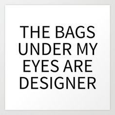 EYE+BAGS+ARE+DESIGNER+(Black+Art)+Art+Print+by+CreativeAngel+-+$33.28 Tired Funny, Bag Quotes, Haha Funny, Black Art, Art Art, Funny Quotes, Art Prints, Eyes, Design