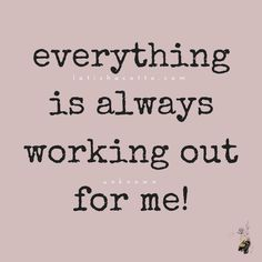 Everything is always working out for me. Positive Affirmations Quotes, Morning Affirmations, Affirmation Quotes, Positive Quotes, Prosperity Affirmations, Law Of Attraction Affirmations, Law Of Attraction Quotes, Quotes To Live By, Life Quotes