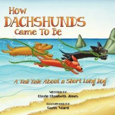 Awww..... Book: How Dachshunds Came To Be, A Tale About A Short Long Dog