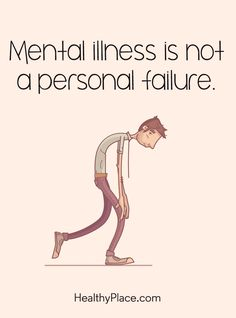 Quote on mental health: Mental illness is not a personal failure. www.HealthyPlace.com
