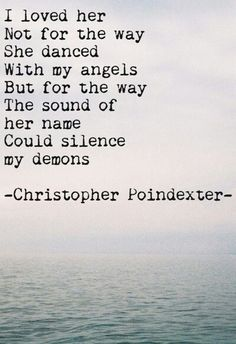The sound of her name could silence my demons. So beautiful.