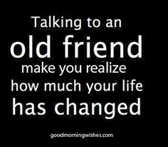 Talking to an old friend... Quotes About old Friend