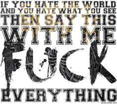 If u hate the world and u hate what u see then say this with MITCH LUCKER  FUCK EVERYTHING