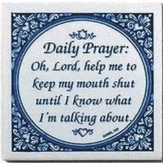 """A unique gift for someone with European roots. This charming quality decorative magnetic tile features the saying: """"Oh, Lord, help me to keep my mouth shut until I know what I'm talking about!"""" - Appr"""