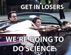 Get in losers. We are going to do science. - Robert Downey, Jr. and Mark Ruffalo in a sports car look like they're waiting for you.