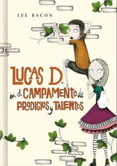 Bacon, Lee - Lucas D. en el campamento de prodigios y talentos (Lucas D. 2)