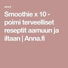 Smoothie x 10 - poimi terveelliset reseptit aamuun ja iltaan | Anna.fi Smoothie, Anna, Smoothies